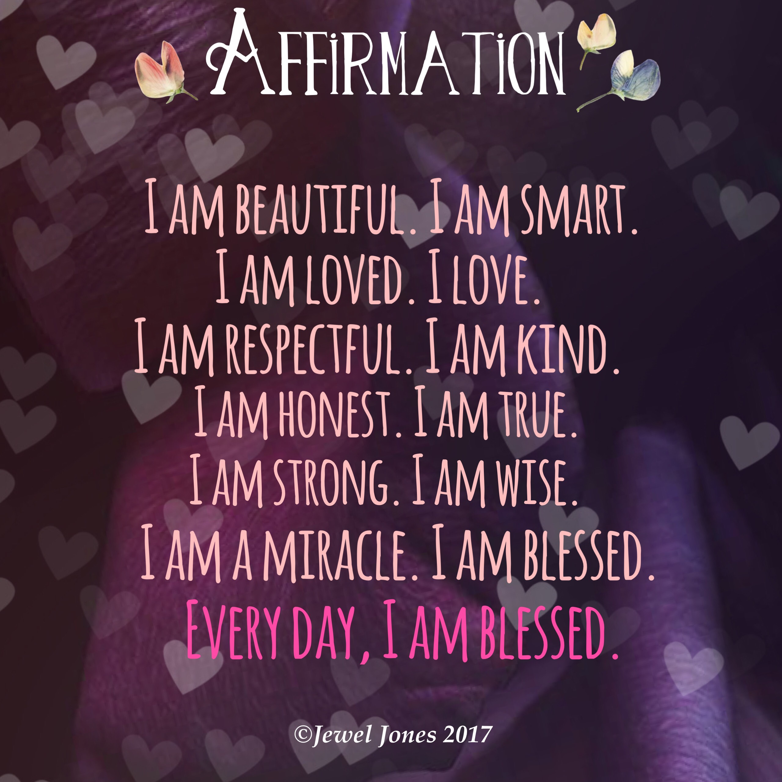 Here are my basic morning affirmations. I add to them when I am guided to.